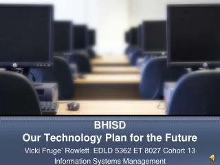 BHISD Our Technology Plan for the Future
