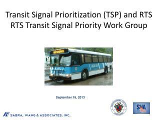 Transit Signal Prioritization (TSP) and RTS RTS Transit Signal Priority Work Group