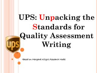 UPS:  U n p acking the S tandards for Quality Assessment Writing