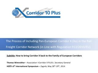 Subtitle:  How to bring Corridor X back to the Family of European Corridors