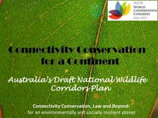Connectivity Conservation for a Continent Australia's Draft National Wildlife Corridors Plan