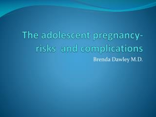 The adolescent pregnancy- risks  and complications