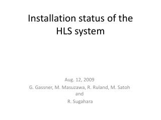 Installation status of the  HLS system