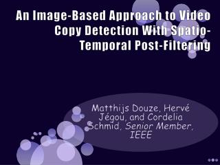 An Image-Based Approach to Video Copy Detection With  Spatio -Temporal Post-Filtering