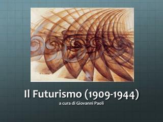 Il  Futurismo  (1909-1944) a cura di Giovanni Paoli