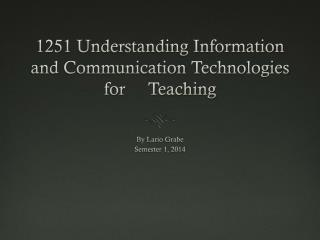 1251 Understanding Information and Communication  T echnologies for     Teaching