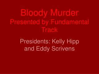 Bloody Murder Presented by Fundamental Track