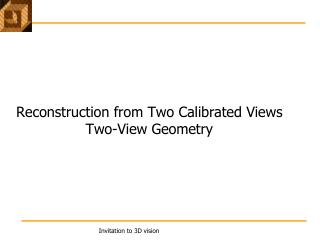 Reconstruction from Two Calibrated Views Two-View  Geometry