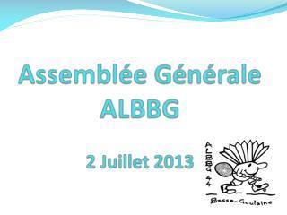 Assemblée Générale ALBBG 2 Juillet 2013