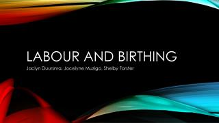 Labour and birthing