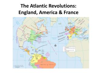 The  Atlantic Revolutions : England, America &  France