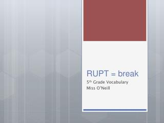 RUPT = break