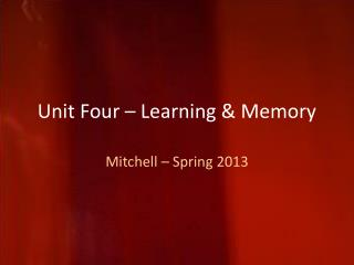 Unit Four – Learning & Memory