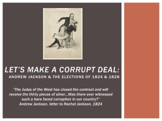 Let's Make a Corrupt Deal: Andrew Jackson & the elections of 1824 & 1828