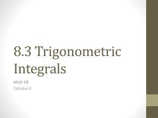 8.3  Trigonometric Integrals