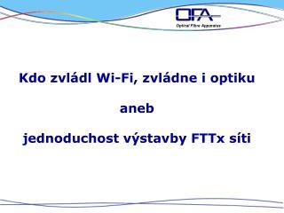 Kdo zvládl  Wi - Fi , zvládne i optiku  aneb jednoduchost výstavby  FTTx  síti