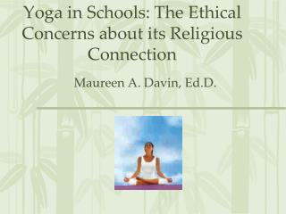 Yoga in Schools: The Ethical Concerns about its Religious Connection