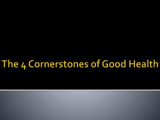 The 4 Cornerstones of Good  H ealth
