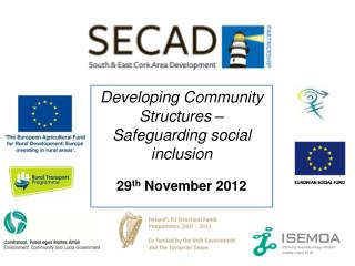 Developing Community Structures – Safeguarding social inclusion 29 th  November 2012
