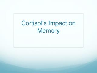 Cortisol�s Impact on Memory