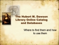 The Hubert M. Dawson Library Online Catalog and Databases