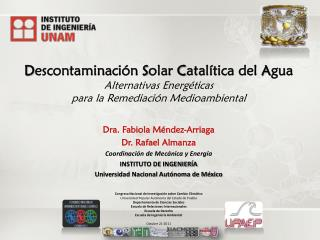 Dra. Fabiola Méndez-Arriaga  Dr. Rafael  Almanza Coordinación de Mecánica y Energía