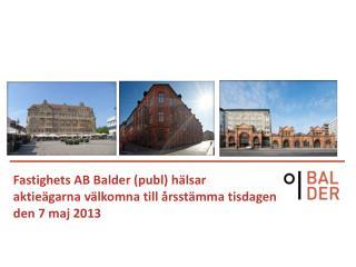 Fastighets AB Balder (publ) hälsar aktieägarna välkomna till årsstämma tisdagen den 7 maj 2013