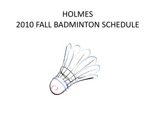 HOLMES  2010 FALL BADMINTON SCHEDULE