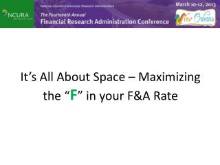 "It's All About Space – Maximizing the "" F "" in your F&A Rate"