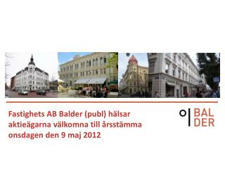 Fastighets AB Balder ( publ ) hälsar aktieägarna välkomna till årsstämma onsdagen den 9 maj 2012