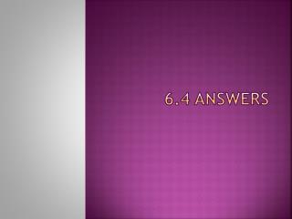6.4 answers