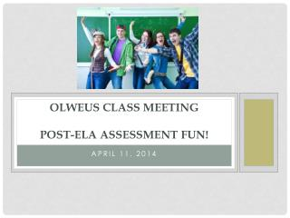 Olweus  class meeting post- ela  assessment fun!