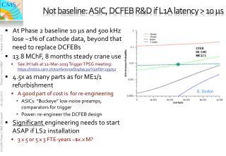 Not baseline: ASIC, DCFEB R&D if L1A latency > 10  m s