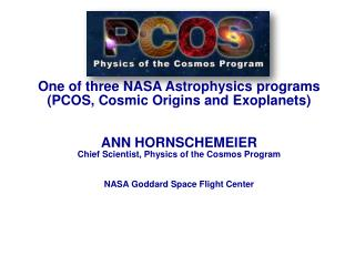 One of three NASA Astrophysics programs (PCOS, Cosmic Origins and  Exoplanets ) ANN  HORNSCHEMEIER