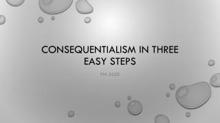 Consequentialism in Three easy steps