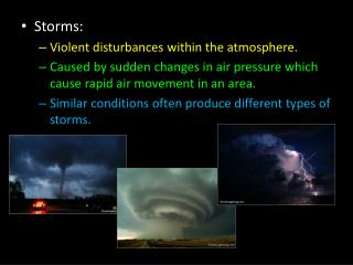 Storms: Violent disturbances within the atmosphere.