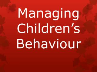 Managing Children�s Behaviour