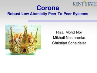 Corona Robust Low Atomicity Peer-To-Peer  Systems