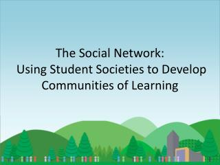 The Social Network:  Using Student Societies to Develop Communities of Learning