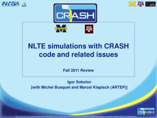 NLTE simulations with CRASH  code and related issues Fall 2011 Review