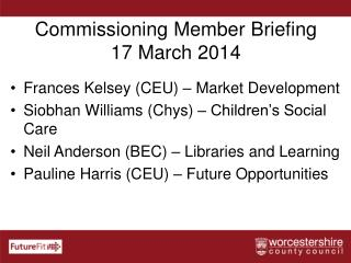 Commissioning Member Briefing 17 March 2014