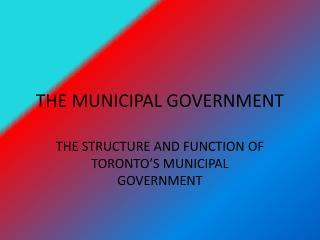 THE MUNICIPAL GOVERNMENT