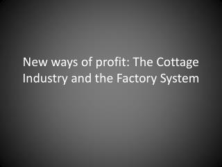 New ways of profit: The Cottage Industry and the Factory System