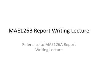 MAE126B Report Writing Lecture