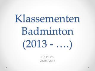 Klassementen Badminton  (2013 - ….)