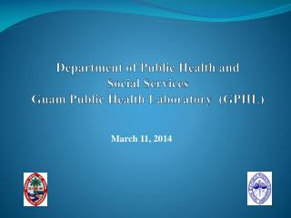 Department of Public Health and  Social Services Guam Public Health Laboratory  (GPHL)
