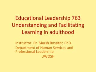 Educational Leadership 763 Understanding and Facilitating Learning in adulthood