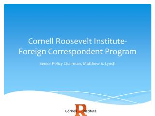 Cornell Roosevelt Institute- Foreign Correspondent Program