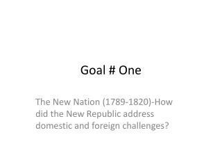 Goal # One