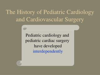 The History of Pediatric Cardiology and Cardiovascular Surgery